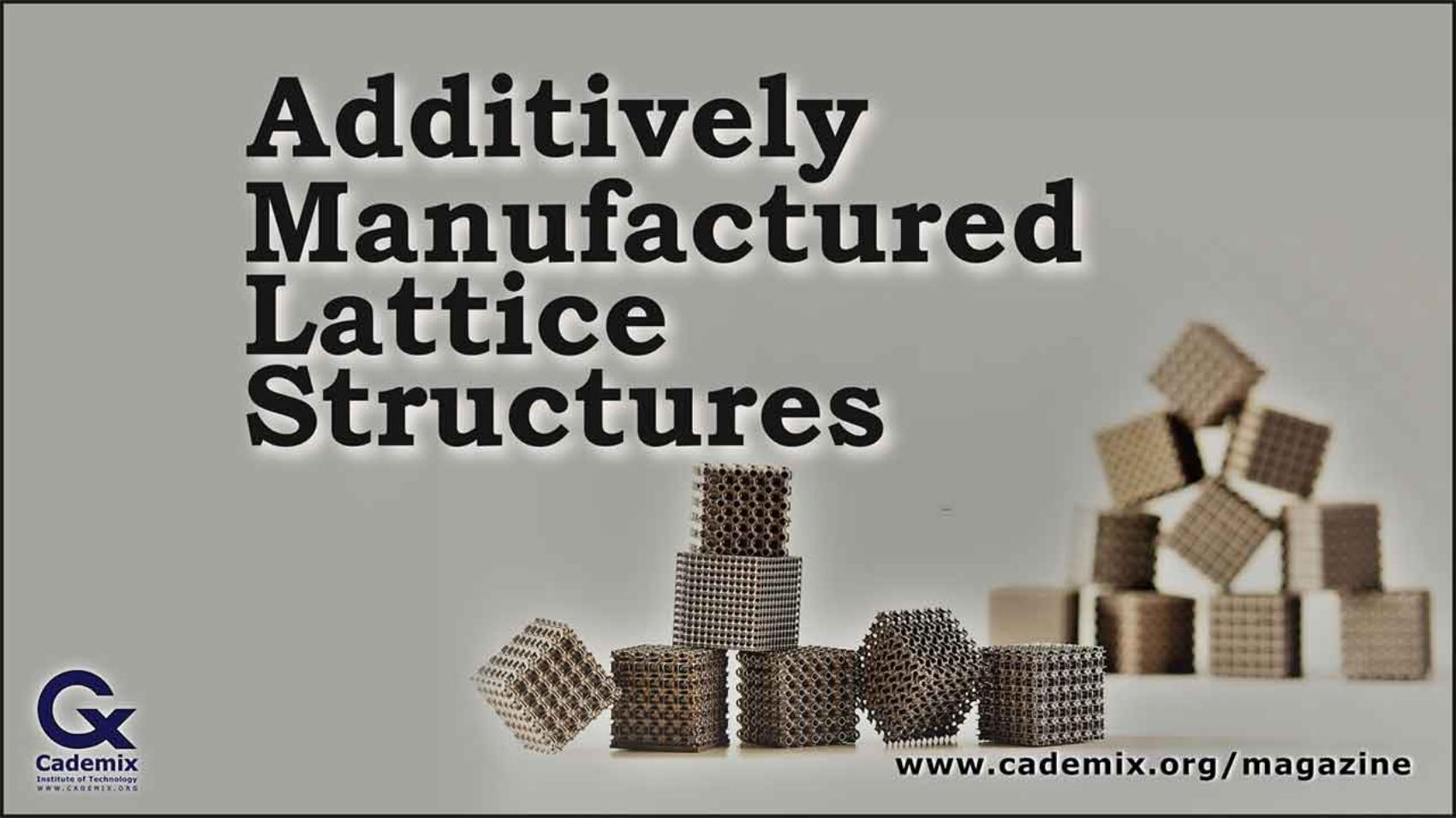Additively Manufactured Lattice Structures Oraib Al-Ketan 3D Printed Cademix Magazine Article