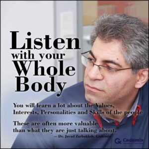 Listen with your whole body Javad Zarbakhsh Cademix Quote People Values Interests Personalities Skills