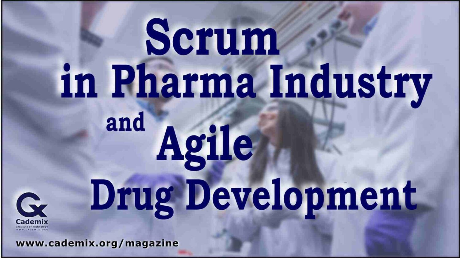 Scrum in Pharma Industry and Agile Drug Development Cademix Magazine Article by Karima Aboukal